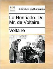 La Henriade. De Mr. de Voltaire. (French Edition)