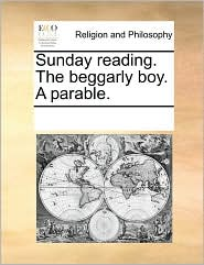 Sunday reading. The beggarly boy. A parable. - See Notes Multiple Contributors
