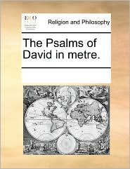 The Psalms of David in metre. - See Notes Multiple Contributors