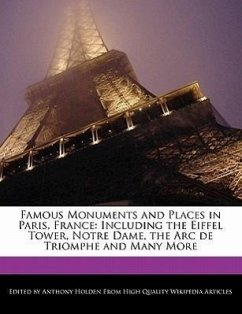 Famous Monuments and Places in Paris, France: Including the Eiffel Tower, Notre Dame, the ARC de Triomphe and Many More - Hartsoe, Holden Holden, Anthony
