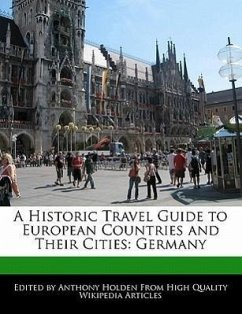 A Historic Travel Guide to European Countries and Their Cities: Germany - Holden, Anthony