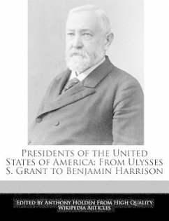 Presidents of the United States of America: From Ulysses S. Grant to Benjamin Harrison - Hartsoe, Holden Holden, Anthony