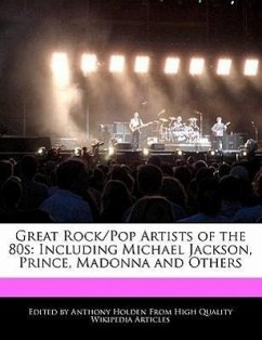 Great Rock/Pop Artists of the 80s: Including Michael Jackson, Prince, Madonna and Others - Holden, Anthony