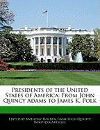 Presidents of the United States of America: From John Quincy Adams to James K. Polk