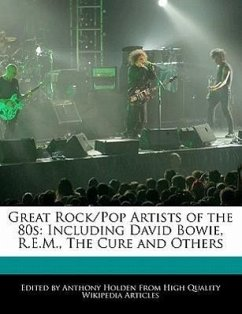 Great Rock/Pop Artists of the 80s: Including David Bowie, R.E.M., the Cure and Others - Holden, Anthony