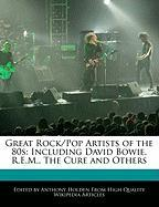 Great Rock/Pop Artists of the 80s: Including David Bowie, R.E.M., the Cure and Others