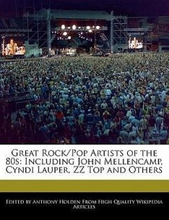 Great Rock/Pop Artists of the 80s: Including John Mellencamp, Cyndi Lauper, ZZ Top and Others - Holden, Anthony
