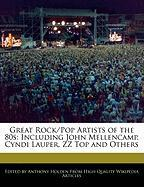 Great Rock/Pop Artists of the 80s: Including John Mellencamp, Cyndi Lauper, ZZ Top and Others