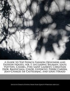 A Guide to Top French Fashion Designers and Fashion Houses, Vol 1: Including Balmain, Louis Vuitton, Chanel, Yves Saint Laurent, Christian Dior, Bal - Fort, Emeline Stevens, Dakota
