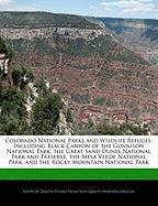 Colorado National Parks and Wildlife Refuges: Including Black Canyon of the Gunnison National Park, the Great Sand Dunes National Park and Preserve, t