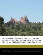 Colorado Springs, Colorado: The Founder, the Economy and Industry, Military Installations, and Tourism