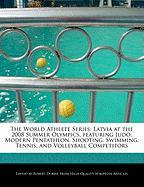 The World Athlete Series: Latvia at the 2008 Summer Olympics, Featuring Judo, Modern Pentathlon, Shooting, Swimming, Tennis, and Volleyball Comp