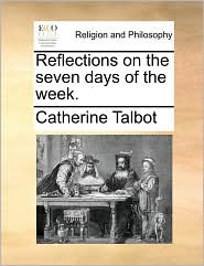 Reflections on the seven days of the week. - Catherine Talbot