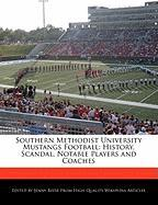 Southern Methodist University Mustangs Football: History, Scandal, Notable Players and Coaches