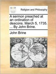 A sermon preached at an ordination of deacons. March 5, 1735. ... By John Brine. - John Brine