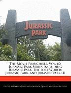 The Movie Franchises, Vol. 60: Jurassic Park Series Including Jurassic Park, the Lost World: Jurassic Park, and Jurassic Park III