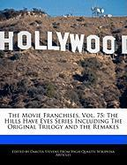 The Movie Franchises, Vol. 75: The Hills Have Eyes Series Including the Original Trilogy and the Remakes