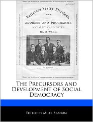 The Precursors and Development of Social Democracy - Miles Branum