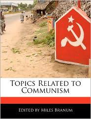 Topics Related to Communism - Miles Branum
