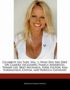 Celebrity Sex Tape, Vol. 1: Who Did the Dirt on Camera Including Pamela Anderson, Tommy Lee, Bret Michaels, Paris Hilton, Kim Kardashian, Chyna, a - Stevens, Dakota