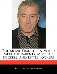 The Movie Franchises, Vol. 1: Meet the Parents, Meet the Fockers, and Little Fockers - Dakota Stevens