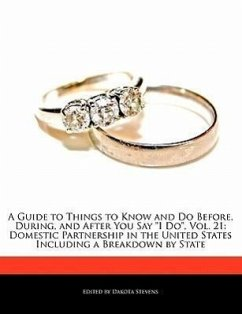 A Guide to Things to Know and Do Before, During, and After You Say I Do, Vol. 21: Domestic Partnership in the United States Including a Breakdown by - Stevens, Dakota
