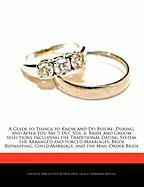 """A  Guide to Things to Know and Do Before, During, and After You Say """"I Do,"""" Vol. 6: Bride and Groom Selections Including the Traditional Dating Syste"""
