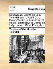 Reponse Du Comte de Lally Tolendal, A M. L'Abbe D...., Grand-Vicaire, Auteur de L'Ecrit Intitule: Lettre A M. Le Comte de Lally: Par Un Officier Franc