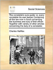 The Constable's Sure Guide - Charles Hallifax
