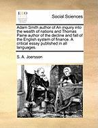 Adam Smith Author of an Inquiry Into the Wealth of Nations and Thomas Paine Author of the Decline and Fall of the English System of Finance. a Critica