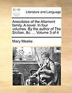 Anecdotes of the Altamont Family. a Novel. in Four Volumes. by the Author of the Sicilian, &C. ... Volume 3 of 4