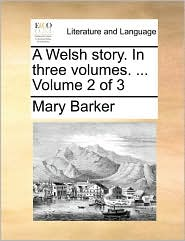 A Welsh Story. In Three Volumes. ... Volume 2 Of 3 - Mary Barker