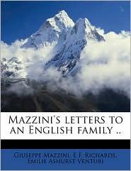 Mazzini's letters to an English family. - Giuseppe Mazzini, Emilie Ashurst Venturi, E F. Richards