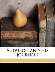Audubon and his journals - John James Audubon, Elliott Coues, Maria Rebecca Audubon