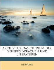 Archiv Fur Das Studium Der Neueren Sprachen Und Literaturen - Anonymous
