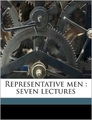 Representative Men: Seven Lectures - Ralph Waldo Emerson