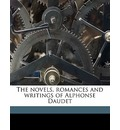 The Novels, Romances and Writings of Alphonse Daudet - Alphonse Daudet