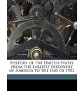 History of the United States from the Earliest Discovery of America to the End of 1902 - Elisha Benjamin Andrews