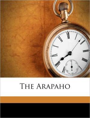 The Arapaho - A.L. 1876 Kroeber, Jesup Arapaho Expedition