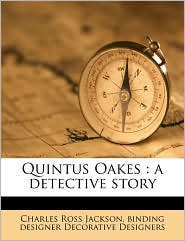Quintus Oakes: a detective story - Charles Ross Jackson, binding designer Decorative Designers