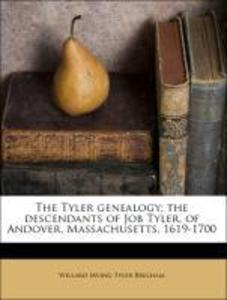 The Tyler genealogy; the descendants of Job Tyler, of Andover, Massachusetts, 1619-1700 als Taschenbuch von Willard Irving Tyler Brigham - Nabu Press