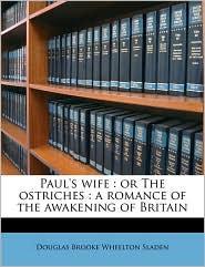 Paul's wife: or The ostriches: a romance of the awakening of Britain - Douglas Brooke Wheelton Sladen