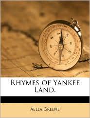 Rhymes of Yankee Land. - Aella Greene