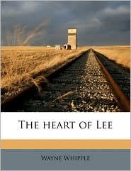 The Heart of Lee - Wayne Whipple
