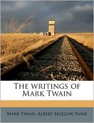 The Writings of Mark Twain - Mark Twain, Albert Bigelow Paine