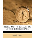 Hero-Myths & Legends of the British Race; - M 1867 Ebbutt