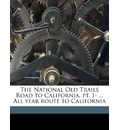 The National Old Trails Road to California, PT. 1- ... All Year Route to California - Automobile Club of Southern California
