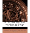 By-Laws of St. Paul's Royal Arch Chapter, Boston; Instituted A.D. 1818 - Mass St Paul Freemasons Boston