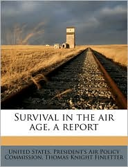Survival in the Air Age, a Report - Thomas Knight Finletter, Created by United States President's Air Policy Co