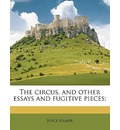 The Circus, and Other Essays and Fugitive Pieces; - Joyce Kilmer